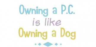 Owning a PC is like Owning a Dog Talk Cock Sing Song