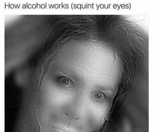 Ever Wonder How Alcohol Makes Anyone Looks Better Talk Cock Sing Song