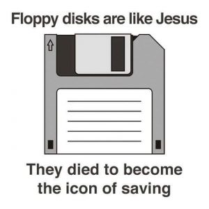 Floppy Disks are Jesus, if You Know What Floppy Disks are Talk Cock Sing Song